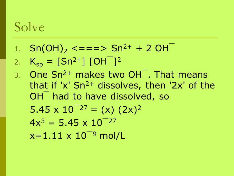 Solve Sn(OH)2 <===> Sn2+ + 2 OH¯ Ksp = [Sn2+] [OH¯]2